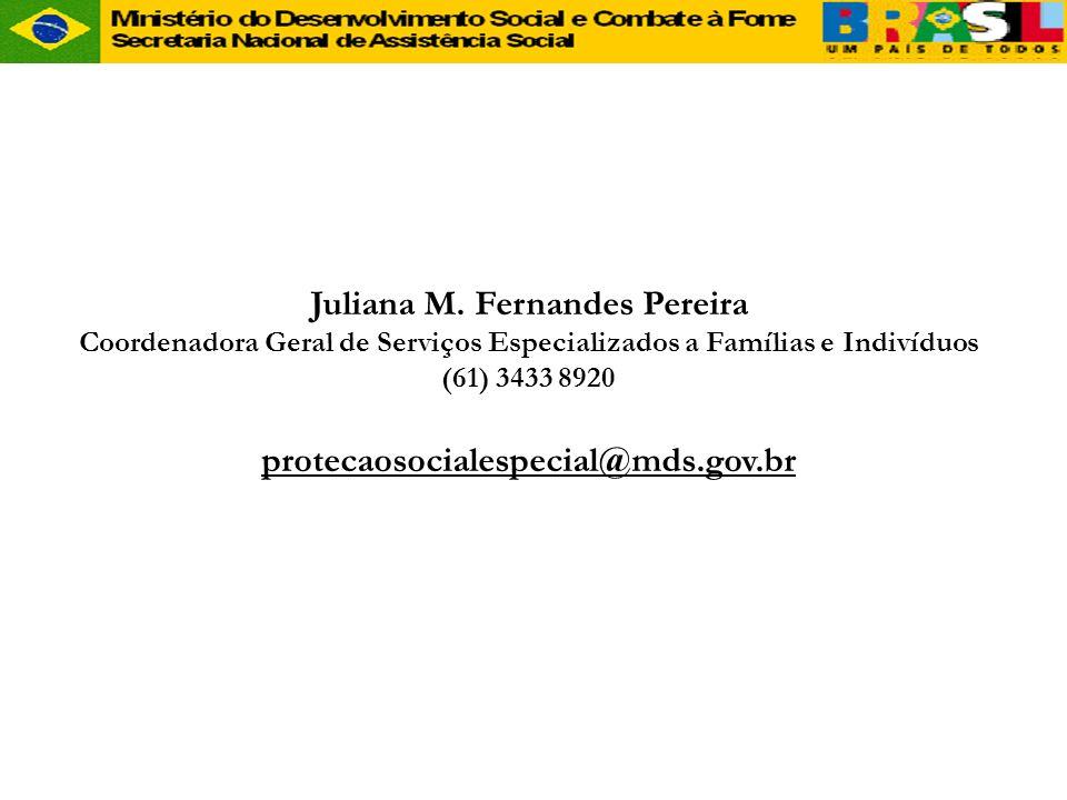 CREAS Juliana M. Fernandes Pereira Coordenadora Geral de Serviços Especializados a Famílias e Indivíduos (61) 3433 8920 protecaosocialespecial@mds.gov