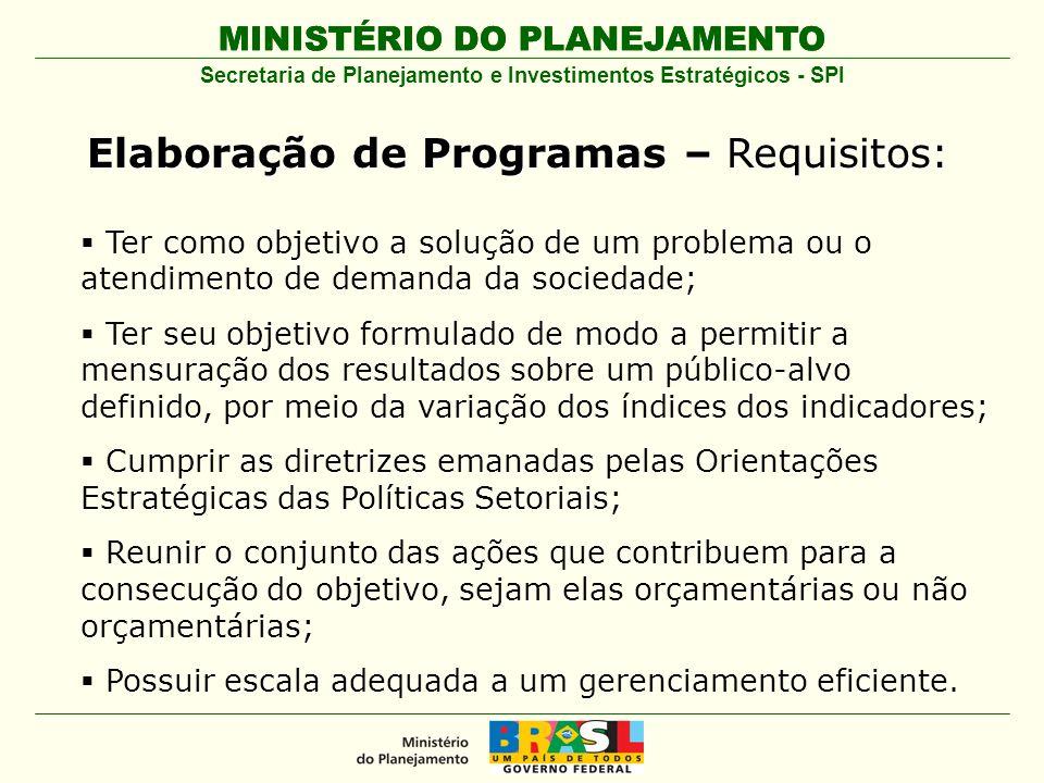 MINISTÉRIO DO PLANEJAMENTO Secretaria de Planejamento e Investimentos Estratégicos - SPI Ter como objetivo a solução de um problema ou o atendimento d