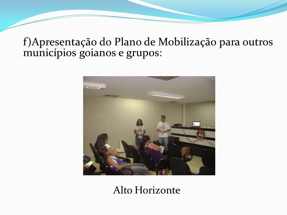 f)Apresentação do Plano de Mobilização para outros municípios goianos e grupos: Alto Horizonte