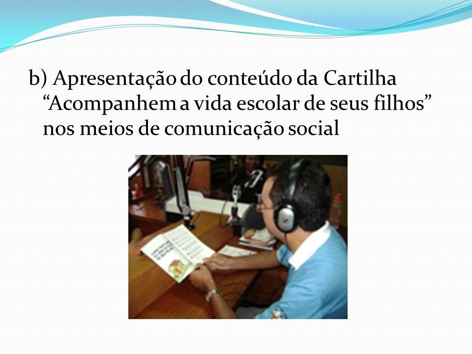 b) Apresentação do conteúdo da Cartilha Acompanhem a vida escolar de seus filhos nos meios de comunicação social