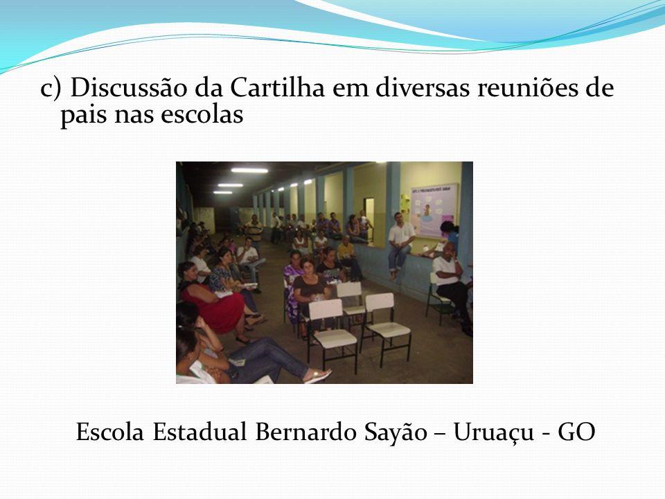 c) Discussão da Cartilha em diversas reuniões de pais nas escolas Escola Estadual Bernardo Sayão – Uruaçu - GO