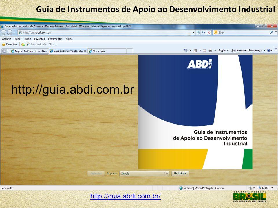 Guia de Instrumentos de Apoio ao Desenvolvimento Industrial http://guia.abdi.com.br/ http://guia.abdi.com.br