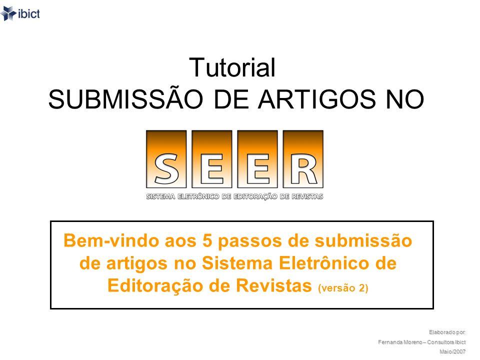Tutorial SUBMISSÃO DE ARTIGOS NO Bem-vindo aos 5 passos de submissão de artigos no Sistema Eletrônico de Editoração de Revistas (versão 2) Elaborado p