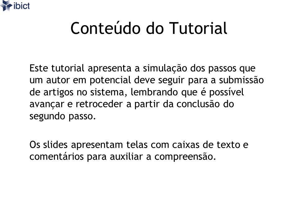 Conteúdo do Tutorial Este tutorial apresenta a simulação dos passos que um autor em potencial deve seguir para a submissão de artigos no sistema, lemb