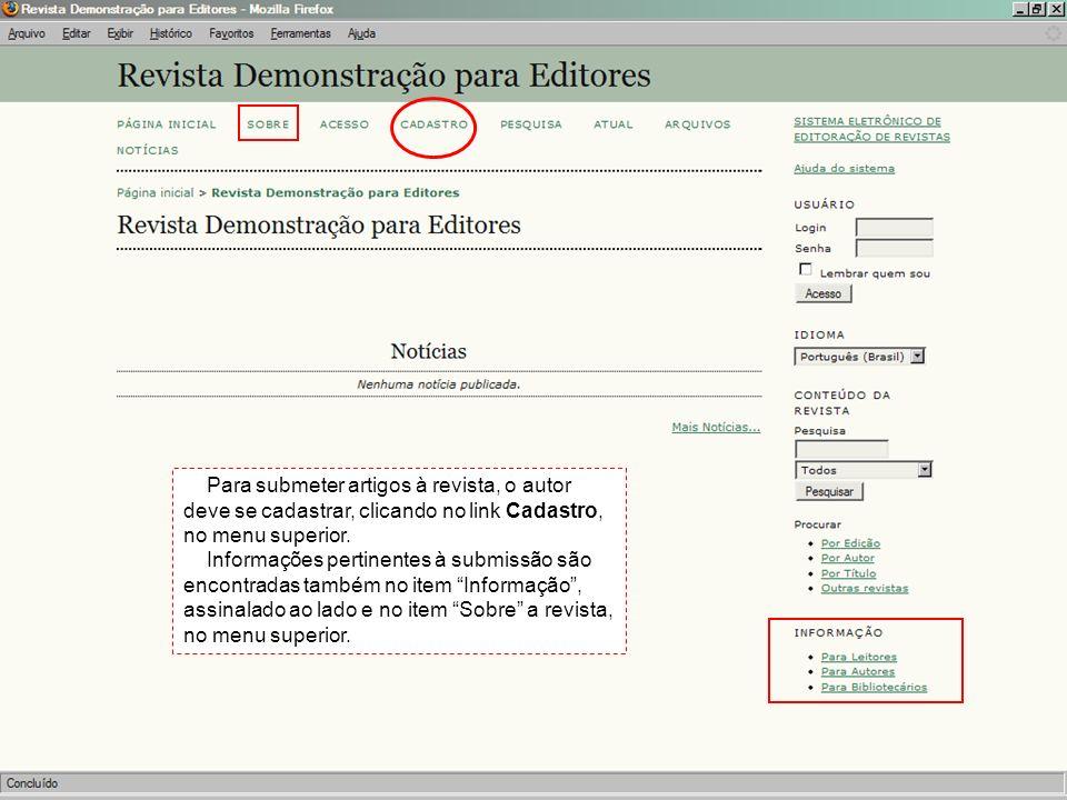 Para submeter artigos à revista, o autor deve se cadastrar, clicando no link Cadastro, no menu superior. Informações pertinentes à submissão são encon