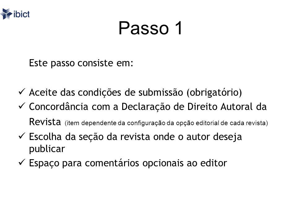 Passo 1 Este passo consiste em: Aceite das condições de submissão (obrigatório) Concordância com a Declaração de Direito Autoral da Revista (item depe