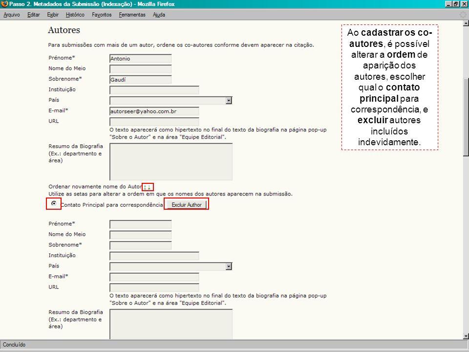 Ao cadastrar os co- autores, é possível alterar a ordem de aparição dos autores, escolher qual o contato principal para correspondência, e excluir aut
