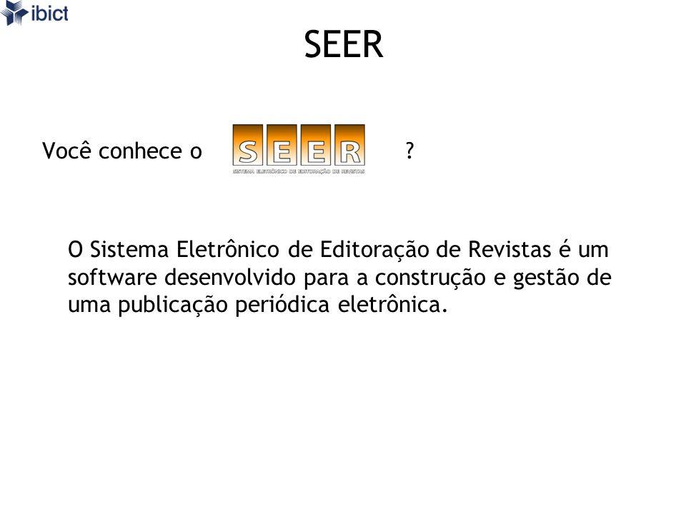 SEER O SEER foi traduzido e customizado pelo Instituto Brasileiro de Informação em Ciência e Tecnologia (IBICT) baseado no software Open Journal Systems, desenvolvido pelo Public Knowledge Project, da Universidade British Columbia.
