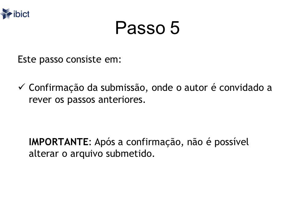 Passo 5 Este passo consiste em: Confirmação da submissão, onde o autor é convidado a rever os passos anteriores. IMPORTANTE: Após a confirmação, não é
