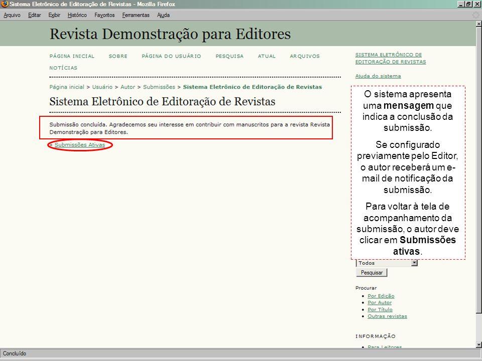 O sistema apresenta uma mensagem que indica a conclusão da submissão. Se configurado previamente pelo Editor, o autor receberá um e- mail de notificaç