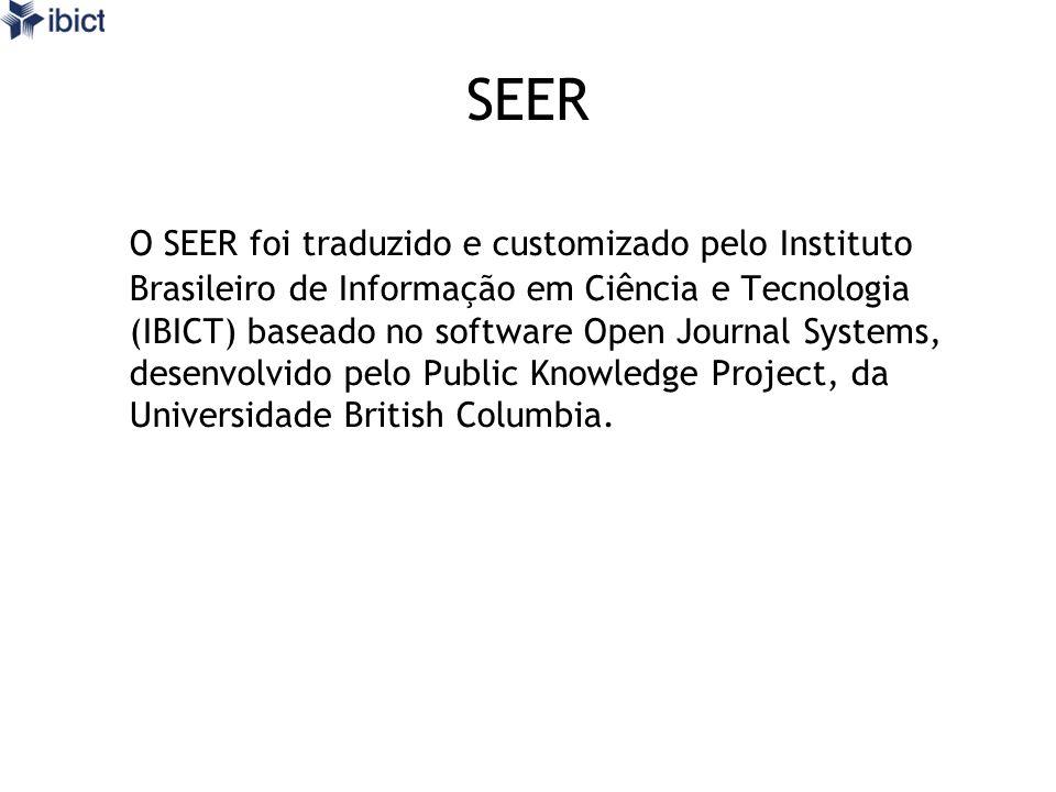 SEER O SEER foi traduzido e customizado pelo Instituto Brasileiro de Informação em Ciência e Tecnologia (IBICT) baseado no software Open Journal Syste