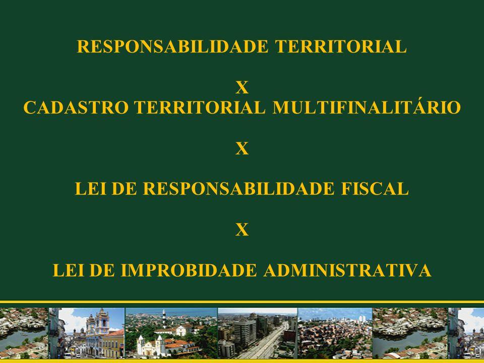 RESPONSABILIDADE TERRITORIAL X CADASTRO TERRITORIAL MULTIFINALITÁRIO X LEI DE RESPONSABILIDADE FISCAL X LEI DE IMPROBIDADE ADMINISTRATIVA