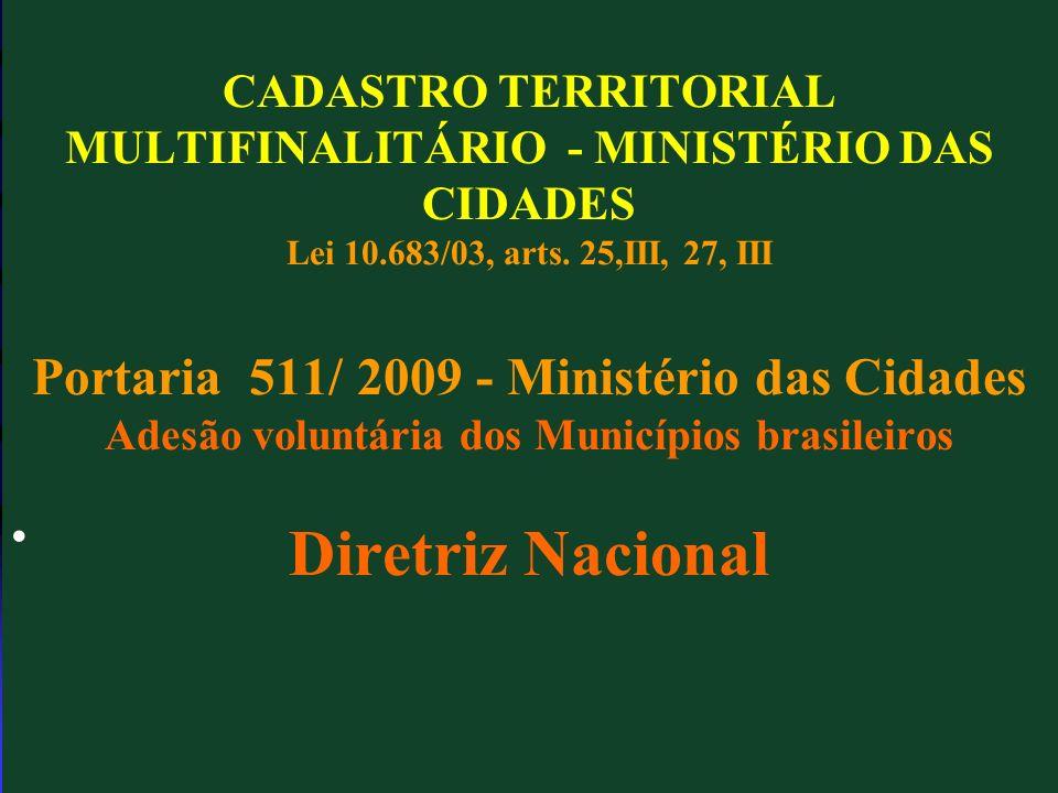 CADASTRO TERRITORIAL MULTIFINALITÁRIO - MINISTÉRIO DAS CIDADES Lei 10.683/03, arts. 25,III, 27, III Portaria 511/ 2009 - Ministério das Cidades Adesão