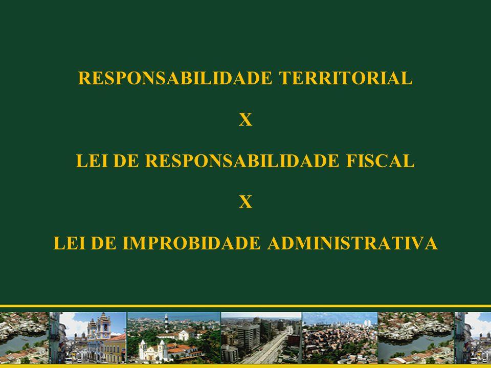 RESPONSABILIDADE TERRITORIAL X LEI DE RESPONSABILIDADE FISCAL X LEI DE IMPROBIDADE ADMINISTRATIVA