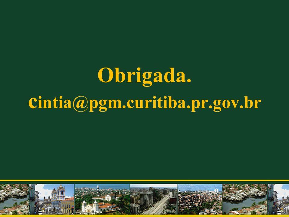 Obrigada. c intia@pgm.curitiba.pr.gov.br