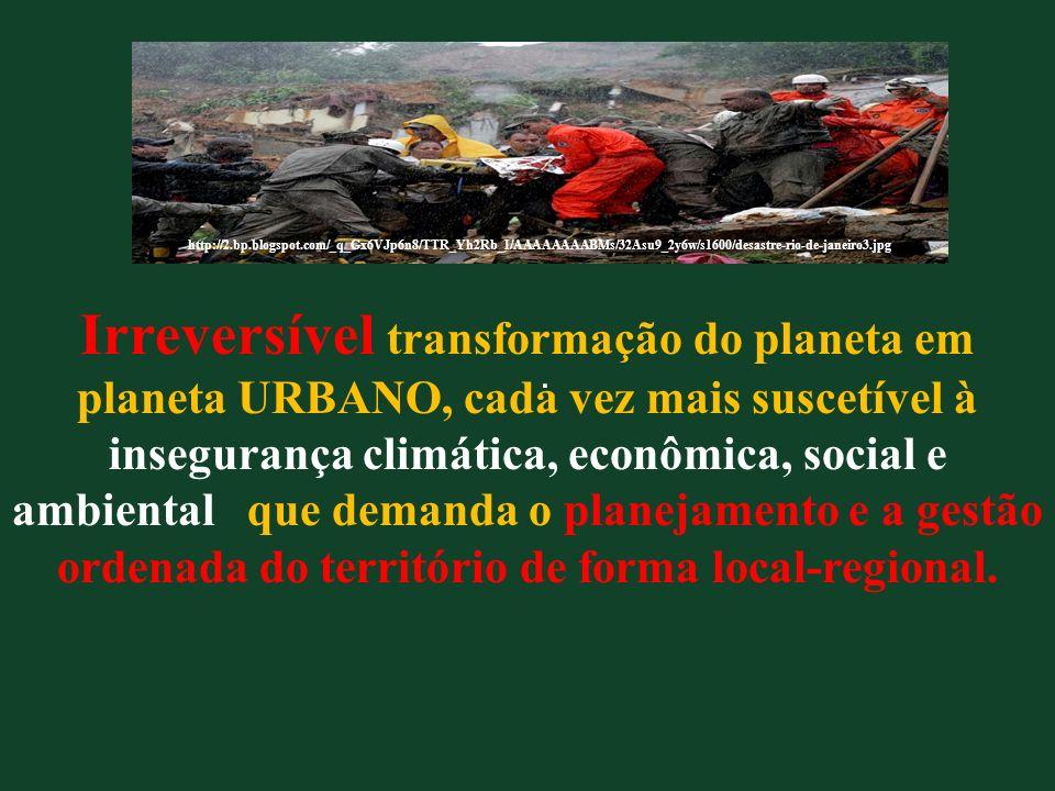 . Irreversível transformação do planeta em planeta URBANO, cada vez mais suscetível à insegurança climática, econômica, social e ambiental que demanda