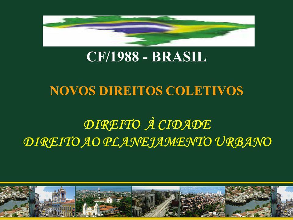 CF/1988 - BRASIL NOVOS DIREITOS COLETIVOS DIREITO À CIDADE DIREITO AO PLANEJAMENTO URBANO