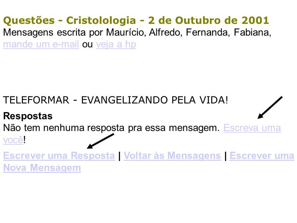 : Questões Cristologia (Maurício, Alfredo, Fernanda, Fabiana - 2 de Outubro de 2001)Questões Cristologia 1 itens encontrados. Exibindo de 1 a 1. Prime