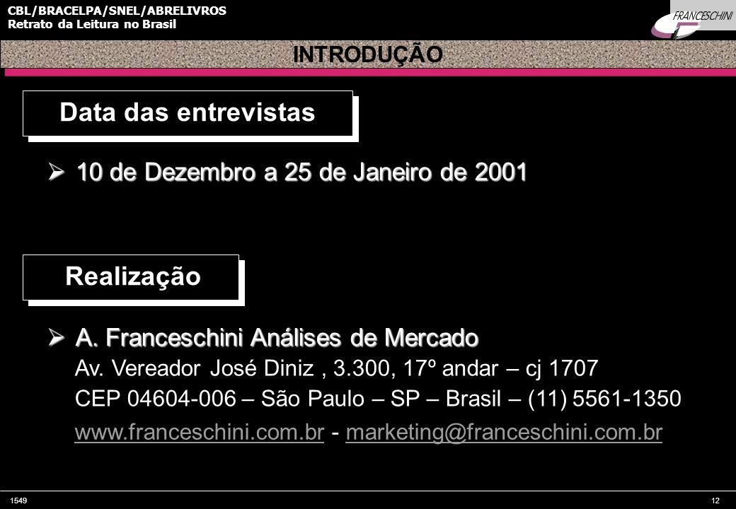 154912 CBL/BRACELPA/SNEL/ABRELIVROS Retrato da Leitura no Brasil INTRODUÇÃO Data das entrevistas 10 de Dezembro a 25 de Janeiro de 2001 10 de Dezembro