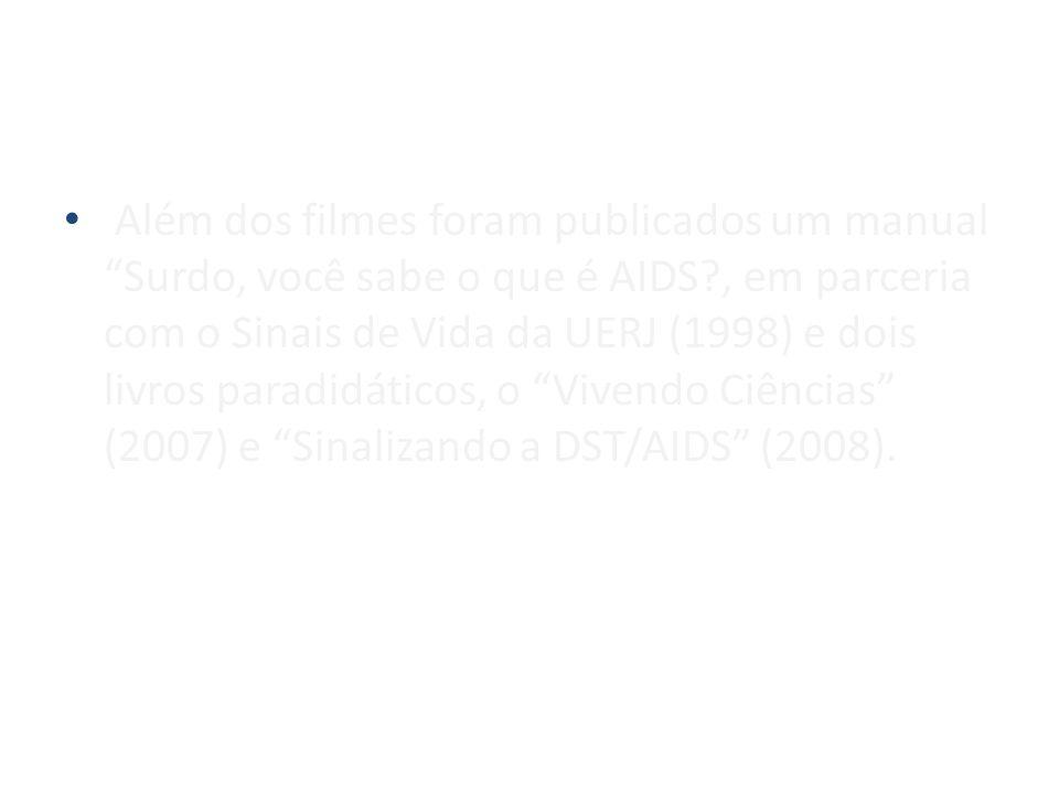 Além dos filmes foram publicados um manual Surdo, você sabe o que é AIDS?, em parceria com o Sinais de Vida da UERJ (1998) e dois livros paradidáticos