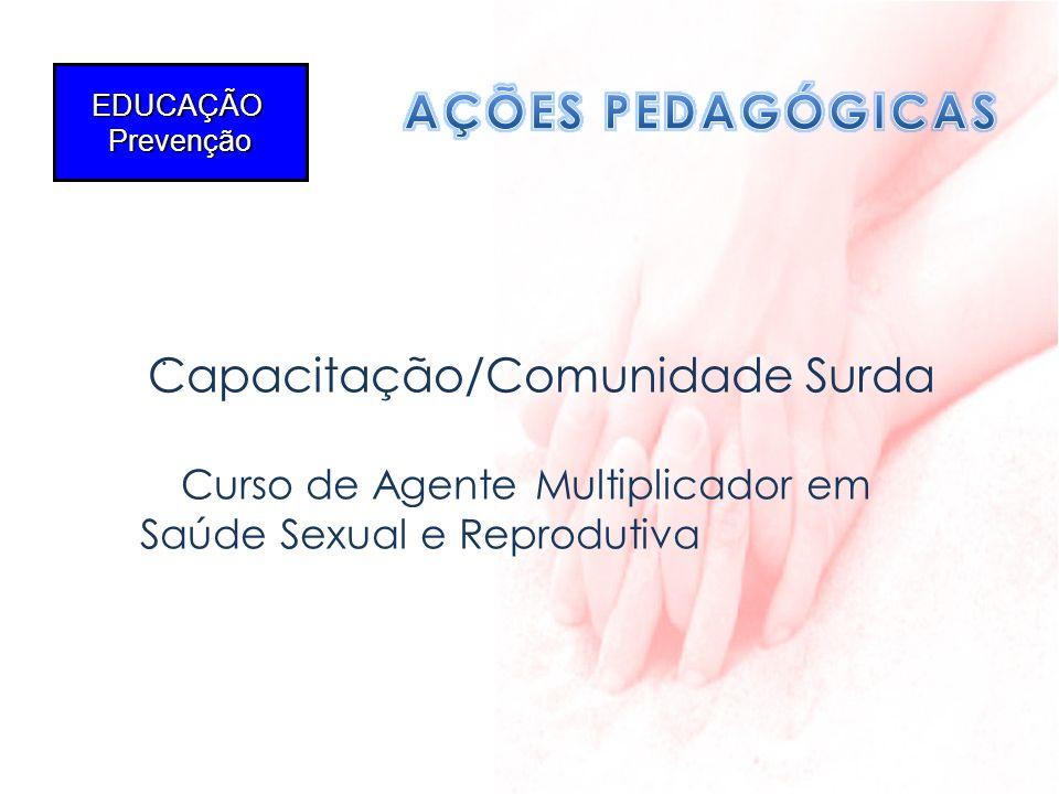. EDUCAÇÃOPrevenção Capacitação/Comunidade Surda Curso de Agente Multiplicador em Saúde Sexual e Reprodutiva