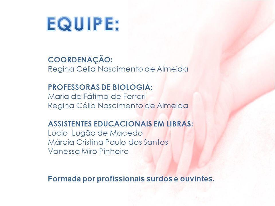 COORDENAÇÃO: Regina Célia Nascimento de Almeida PROFESSORAS DE BIOLOGIA: Maria de Fátima de Ferrari Regina Célia Nascimento de Almeida ASSISTENTES EDU