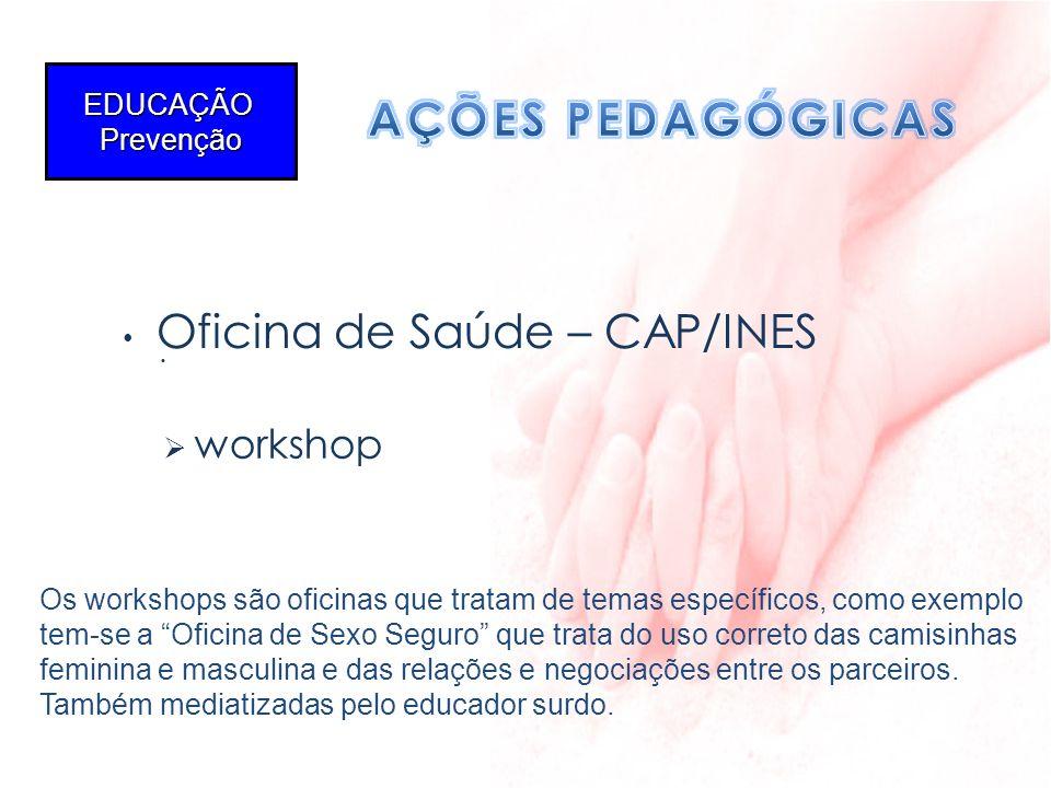 . EDUCAÇÃOPrevenção Oficina de Saúde – CAP/INES workshop Os workshops são oficinas que tratam de temas específicos, como exemplo tem-se a Oficina de S