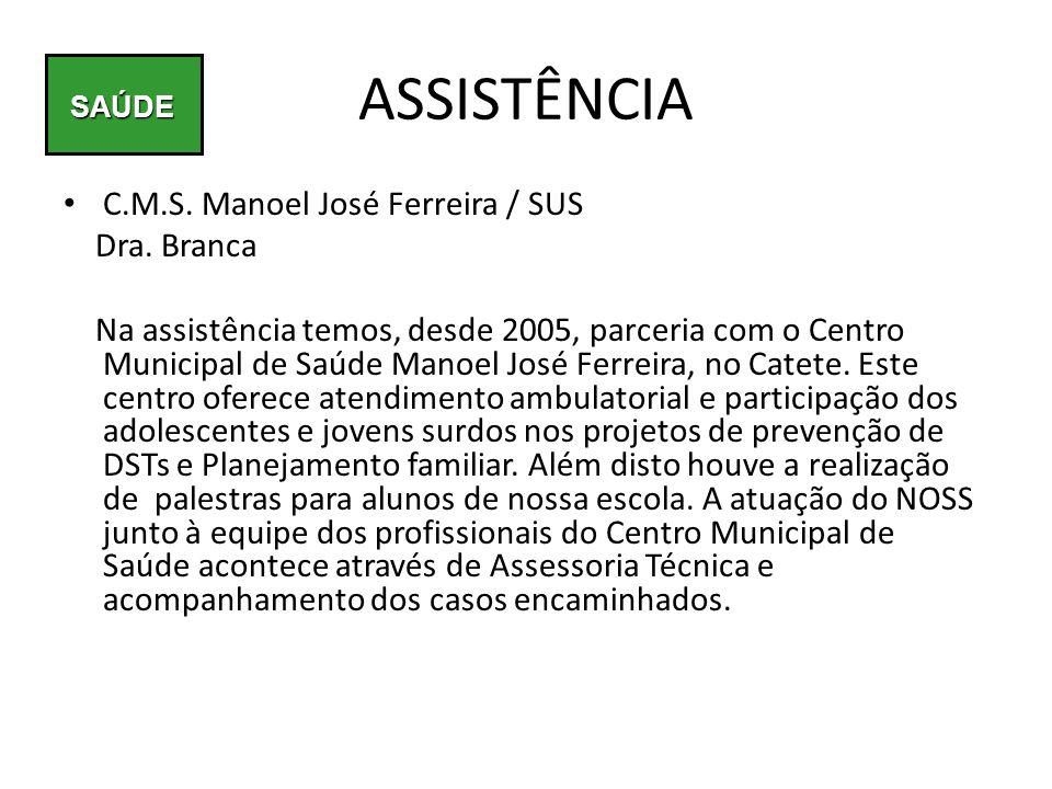 ASSISTÊNCIA C.M.S. Manoel José Ferreira / SUS Dra. Branca Na assistência temos, desde 2005, parceria com o Centro Municipal de Saúde Manoel José Ferre