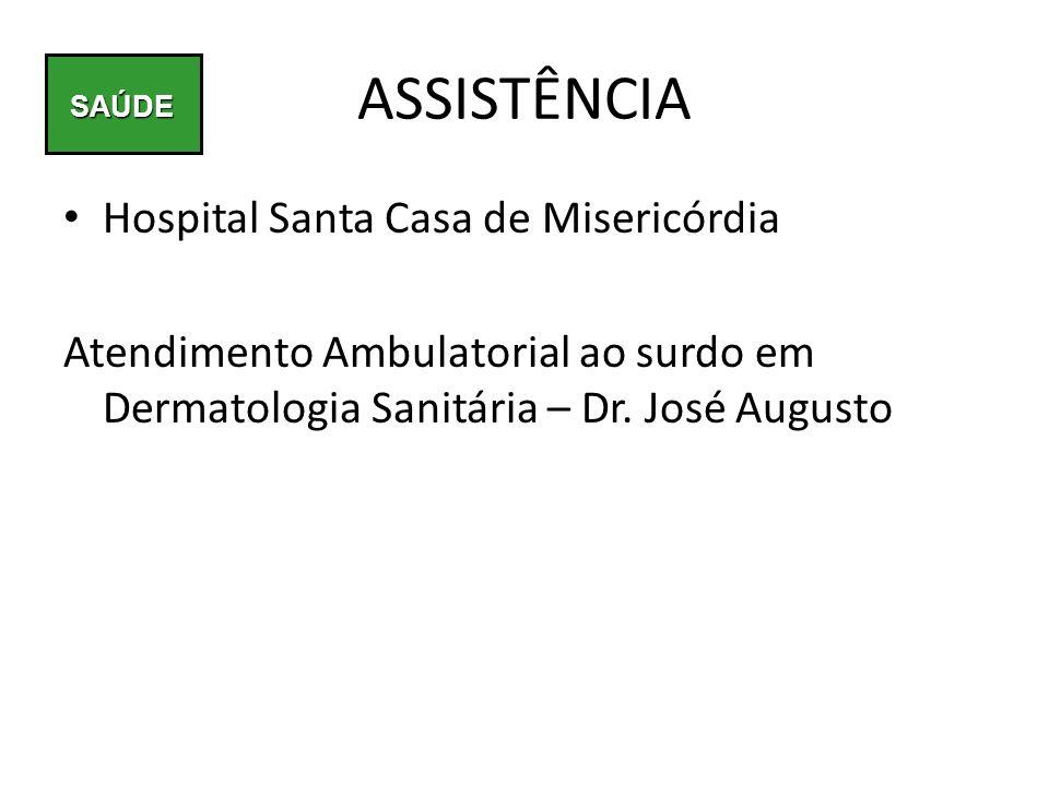 Hospital Santa Casa de Misericórdia Atendimento Ambulatorial ao surdo em Dermatologia Sanitária – Dr. José Augusto SAÚDE ASSISTÊNCIA