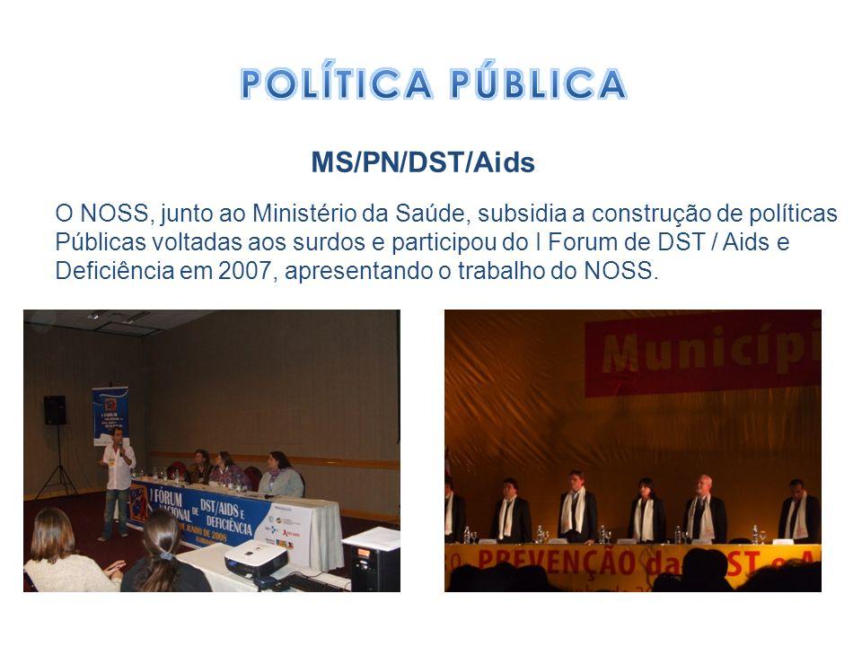 MS/PN/DST/Aids O NOSS, junto ao Ministério da Saúde, subsidia a construção de políticas Públicas voltadas aos surdos e participou do I Forum de DST /