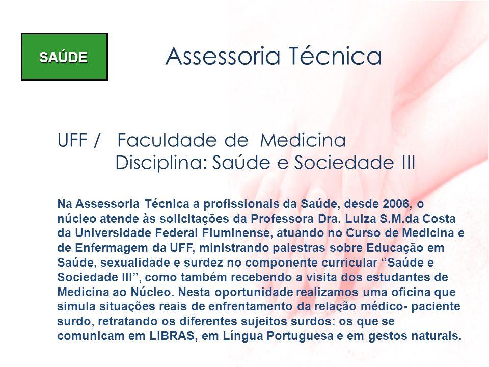 SAÚDE Assessoria Técnica UFF / Faculdade de Medicina Disciplina: Saúde e Sociedade III Na Assessoria Técnica a profissionais da Saúde, desde 2006, o n