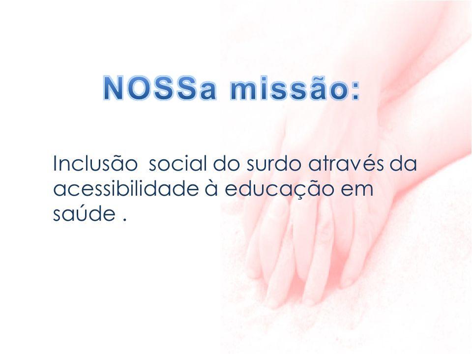 Inclusão social do surdo através da acessibilidade à educação em saúde.