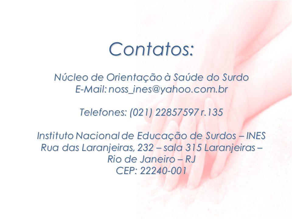 Contatos: Núcleo de Orientação à Saúde do Surdo E-Mail: noss_ines@yahoo.com.br Telefones: (021) 22857597 r.135 Instituto Nacional de Educação de Surdo