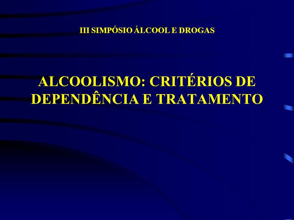 III SIMPÓSIO ÁLCOOL E DROGAS ALCOOLISMO: CRITÉRIOS DE DEPENDÊNCIA E TRATAMENTO