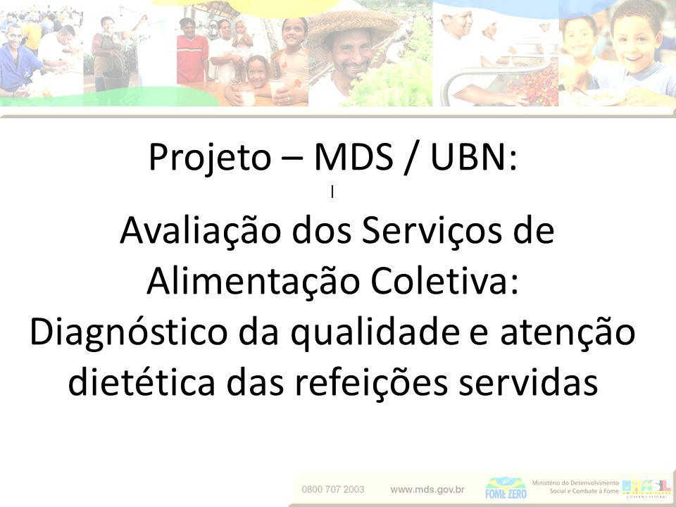 Projeto – MDS / UBN: l Avaliação dos Serviços de Alimentação Coletiva: Diagnóstico da qualidade e atenção dietética das refeições servidas