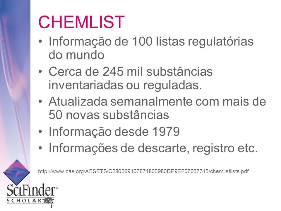 CHEMLIST Informação de 100 listas regulatórias do mundo Cerca de 245 mil substâncias inventariadas ou reguladas. Atualizada semanalmente com mais de 5