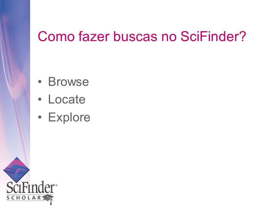 Como fazer buscas no SciFinder? Browse Locate Explore