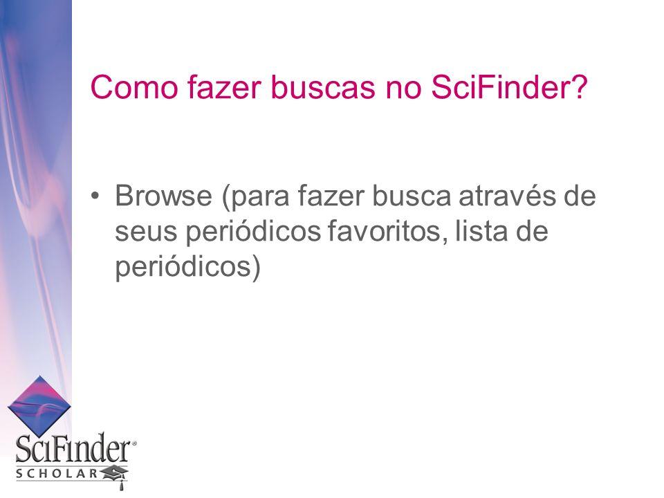Como fazer buscas no SciFinder? Browse (para fazer busca através de seus periódicos favoritos, lista de periódicos)