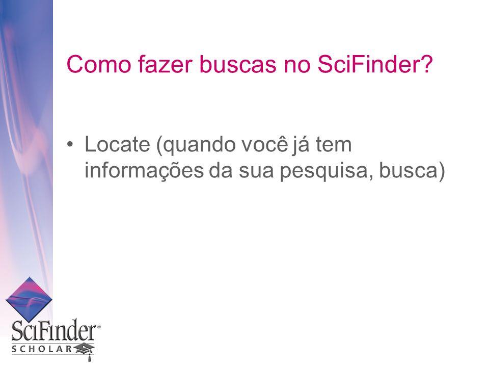 Como fazer buscas no SciFinder? Locate (quando você já tem informações da sua pesquisa, busca)