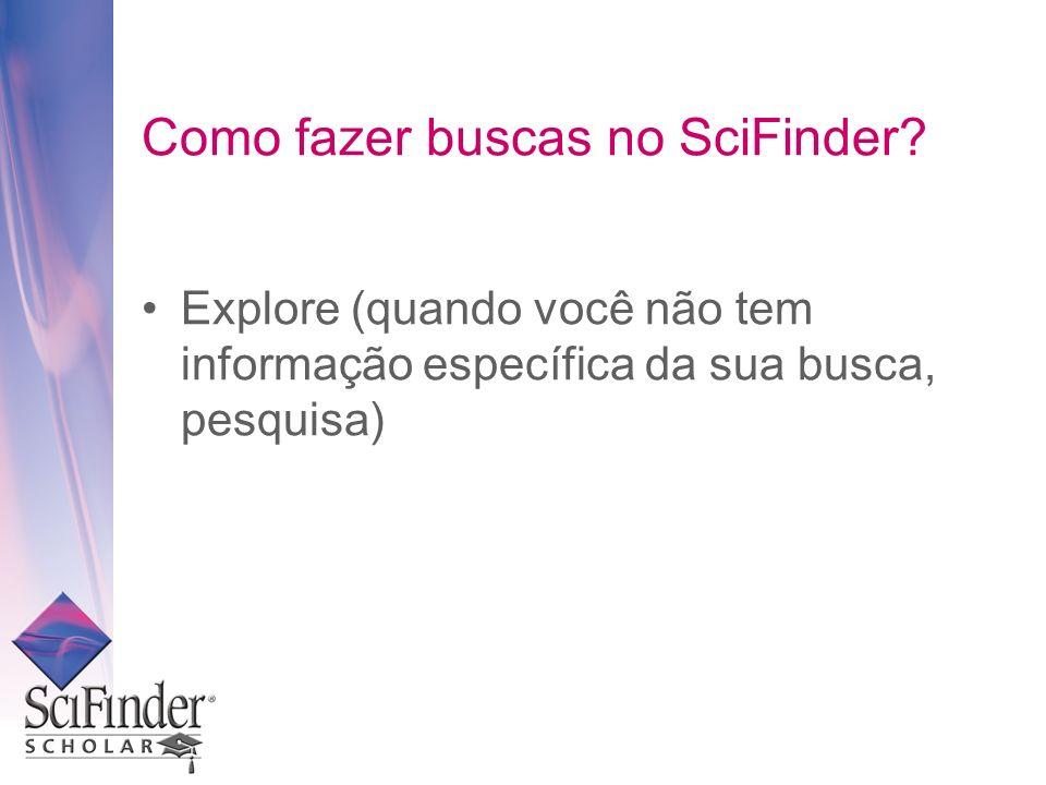Como fazer buscas no SciFinder? Explore (quando você não tem informação específica da sua busca, pesquisa)