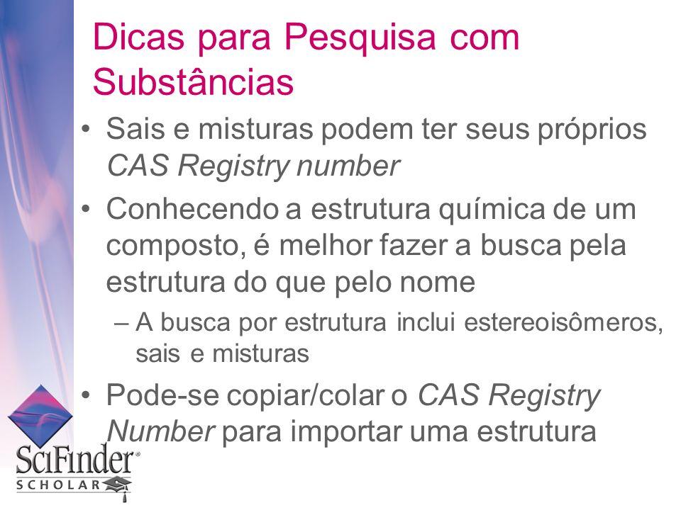 Dicas para Pesquisa com Substâncias Sais e misturas podem ter seus próprios CAS Registry number Conhecendo a estrutura química de um composto, é melho