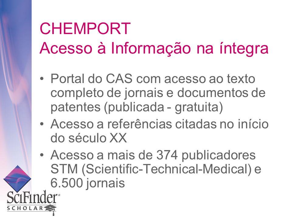 CHEMPORT Acesso à Informação na íntegra Portal do CAS com acesso ao texto completo de jornais e documentos de patentes (publicada - gratuita) Acesso a