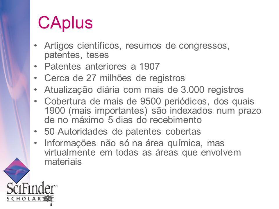 CAplus Artigos científicos, resumos de congressos, patentes, teses Patentes anteriores a 1907 Cerca de 27 milhões de registros Atualização diária com