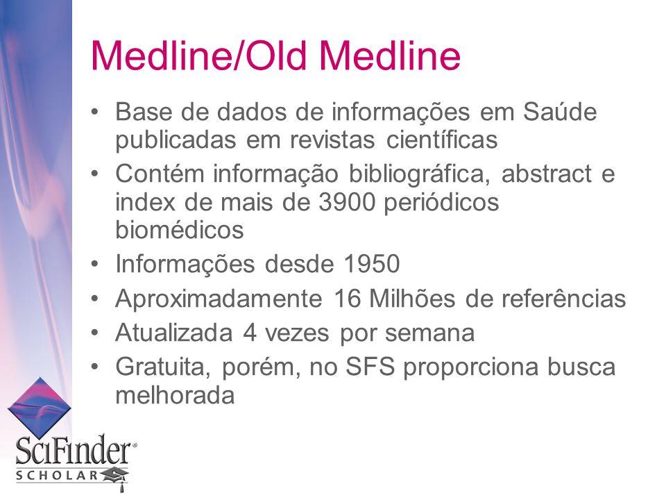 Medline/Old Medline Base de dados de informações em Saúde publicadas em revistas científicas Contém informação bibliográfica, abstract e index de mais