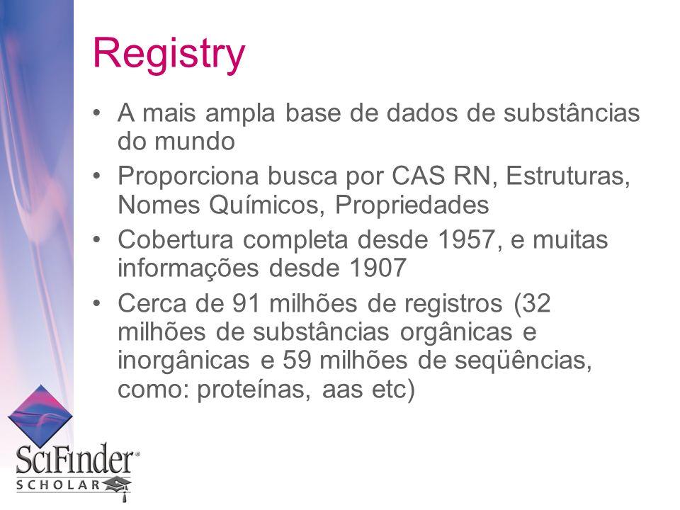 Registry A mais ampla base de dados de substâncias do mundo Proporciona busca por CAS RN, Estruturas, Nomes Químicos, Propriedades Cobertura completa