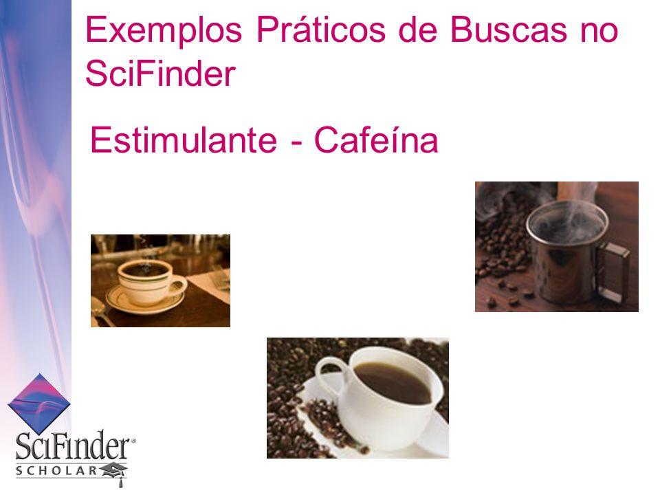 Estimulante - Cafeína Exemplos Práticos de Buscas no SciFinder