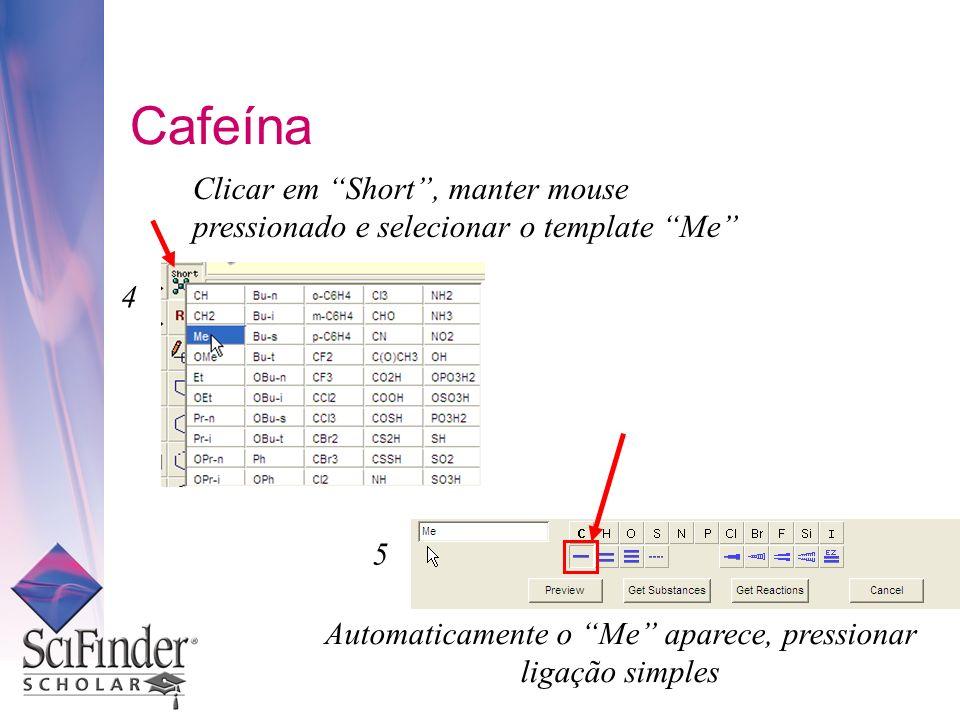 Cafeína Clicar em Short, manter mouse pressionado e selecionar o template Me 4 Automaticamente o Me aparece, pressionar ligação simples 5