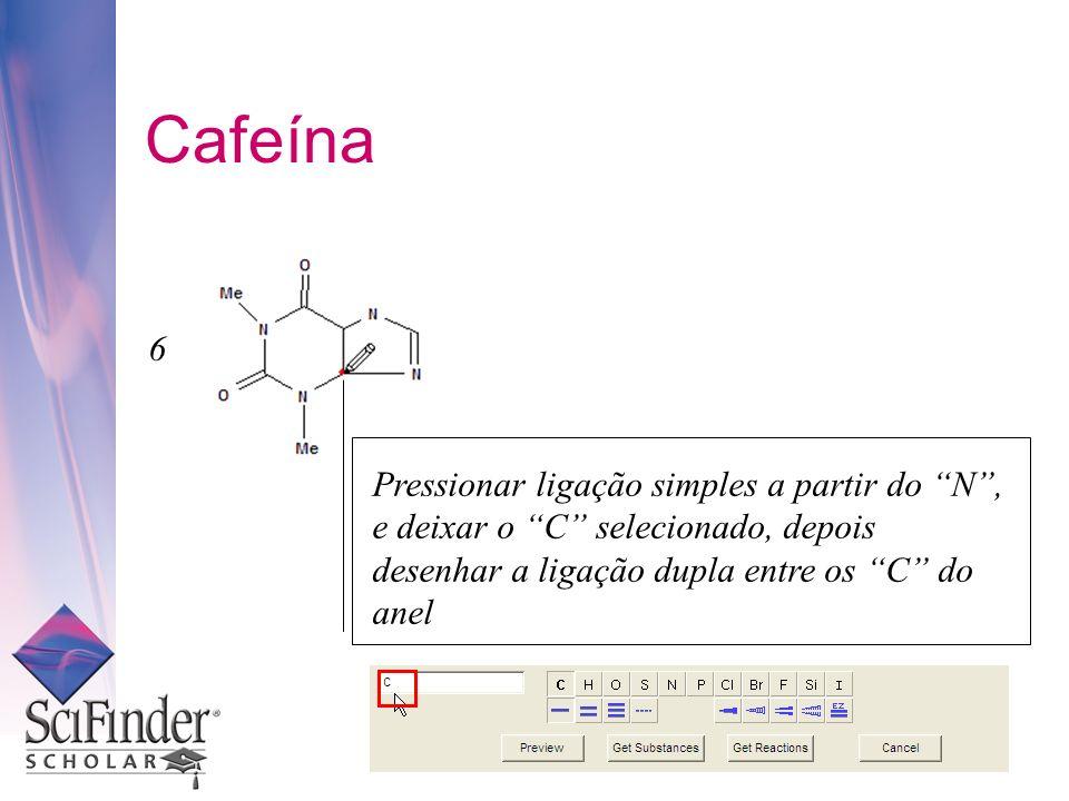 Cafeína Pressionar ligação simples a partir do N, e deixar o C selecionado, depois desenhar a ligação dupla entre os C do anel 6