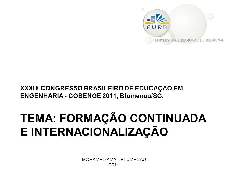 TEMA: FORMAÇÃO CONTINUADA E INTERNACIONALIZAÇÃO XXXIX CONGRESSO BRASILEIRO DE EDUCAÇÃO EM ENGENHARIA - COBENGE 2011, Blumenau/SC. MOHAMED AMAL, BLUMEN