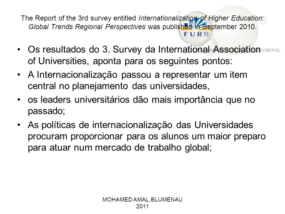 The Report of the 3rd survey entitled Internationalization of Higher Education: Global Trends Regional Perspectives was published in September 2010. O